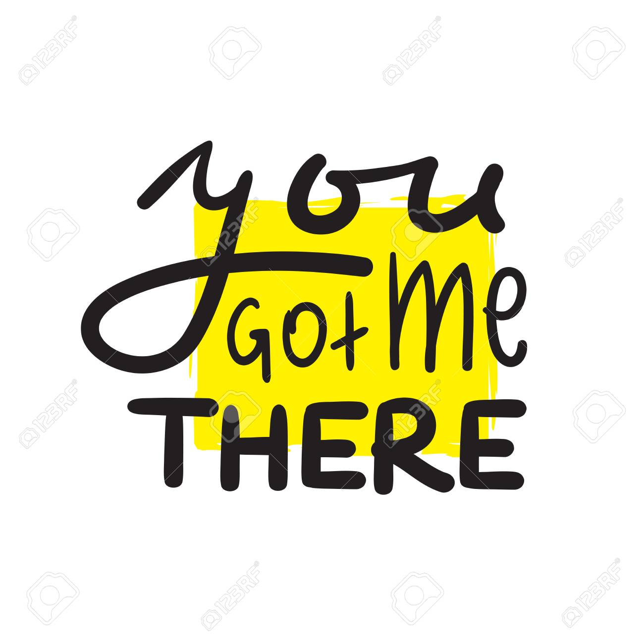 You got me there - simple inspire and motivational quote. Hand drawn beautiful lettering. Print for inspirational poster, bag, bag, cups, card, flyer, sticker, badge. Cute and funny vector sign - 110955701