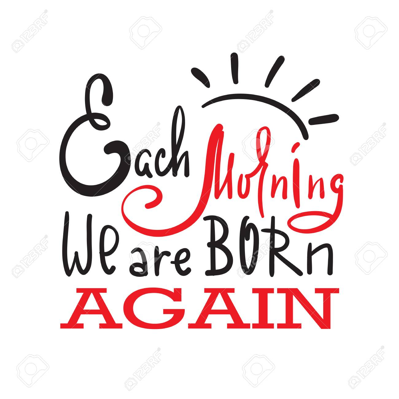 Each Morning We Are Born Again Inspire And Motivational Quote