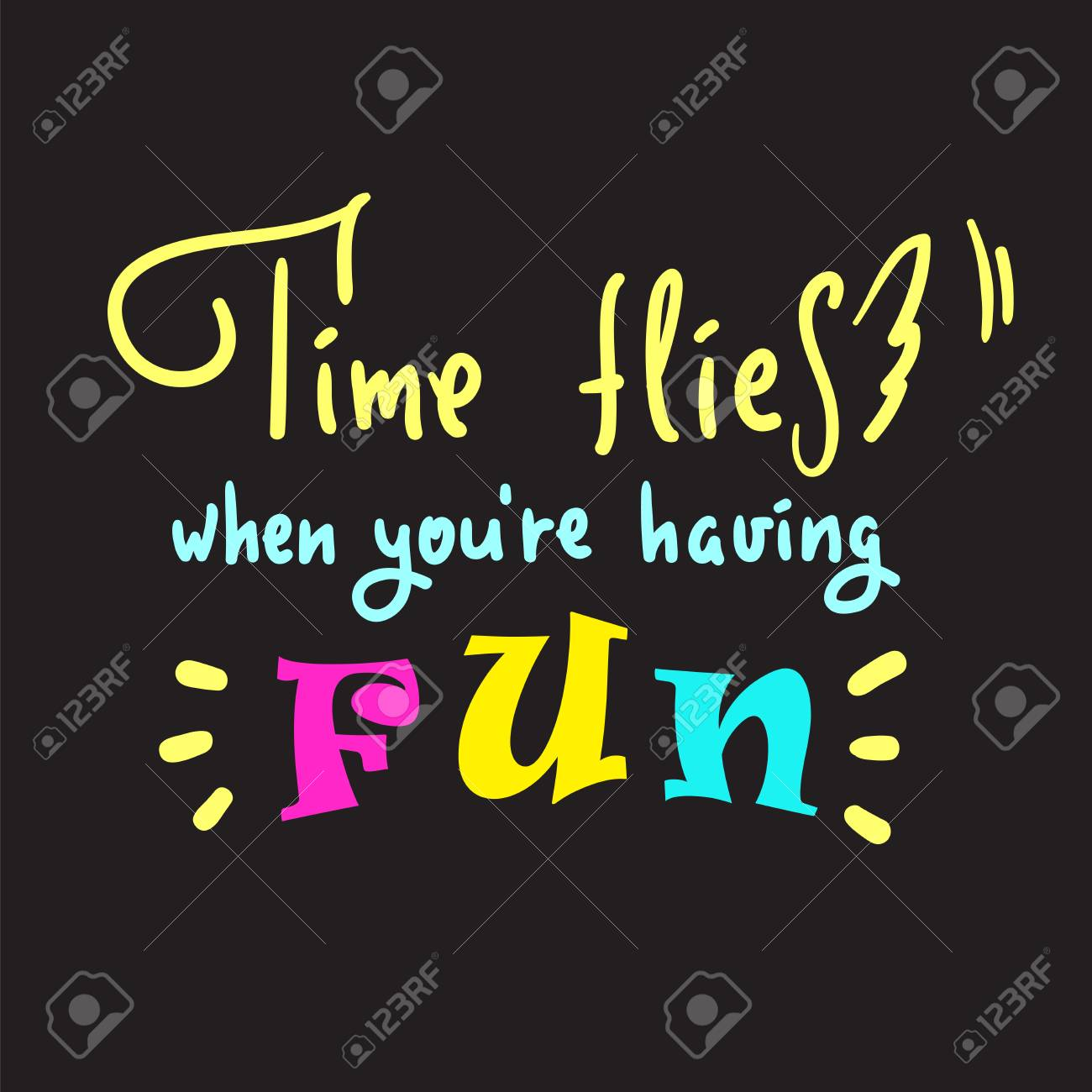 Time flies when you\'re having fun-inspire and motivational quote...