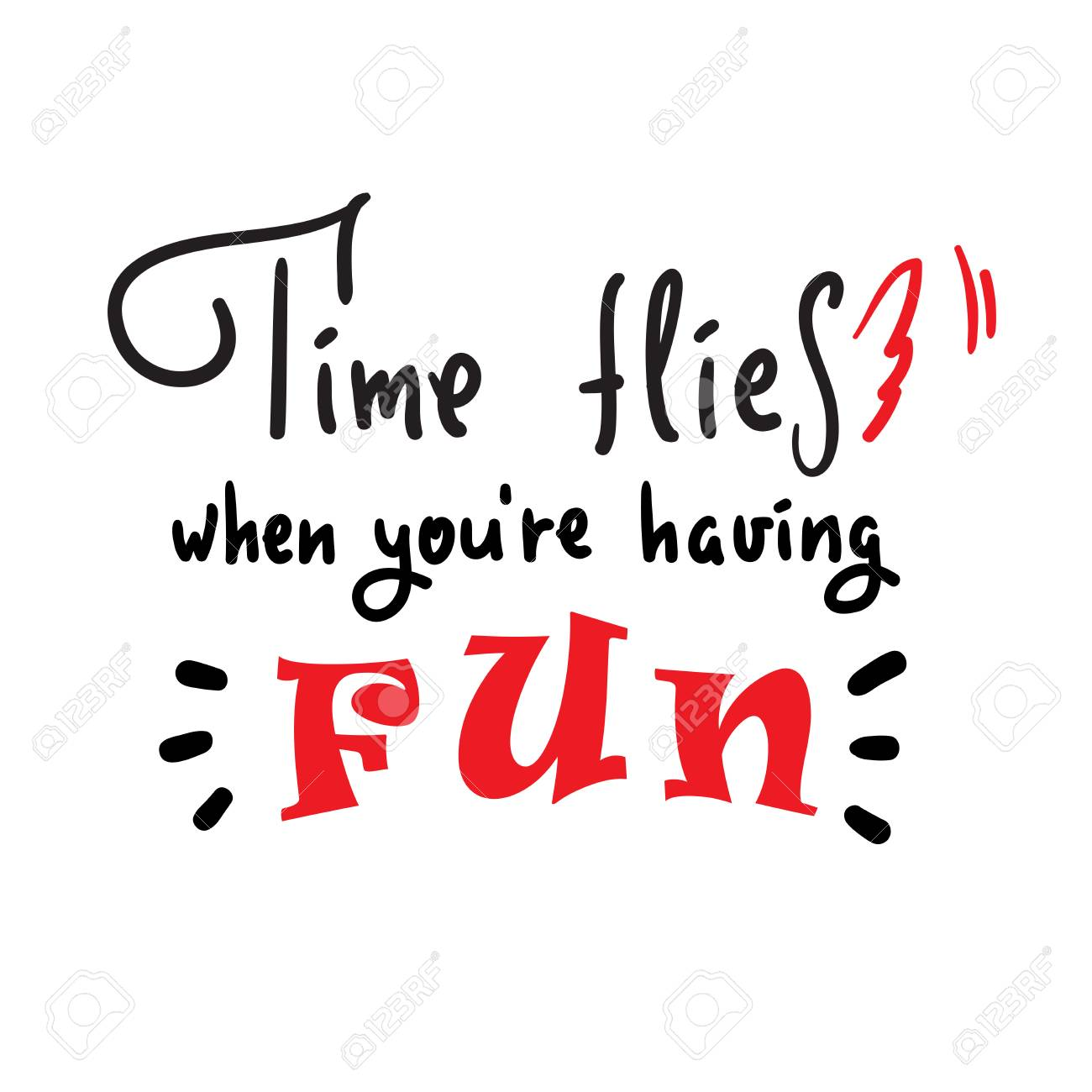 Time Flies When Youre Having Fun Inspire And Motivational Quote
