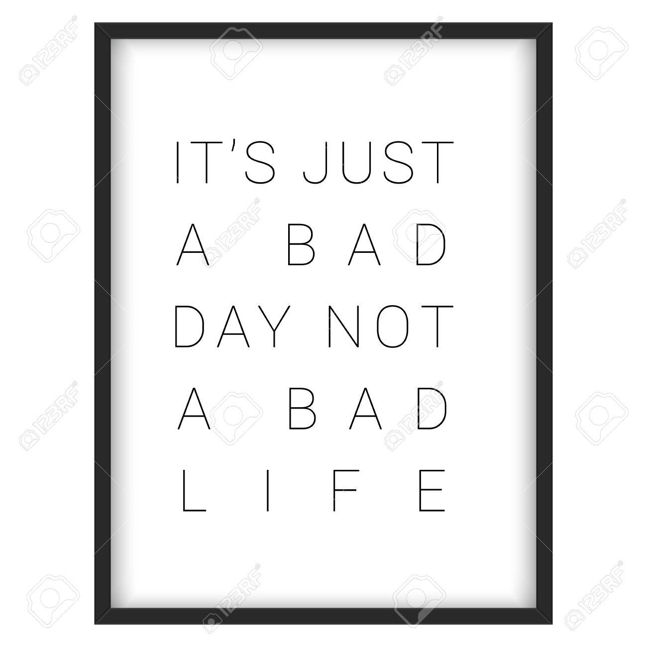 Inspirational Quoteits Just A Bad Day Not A Bad Life Vector