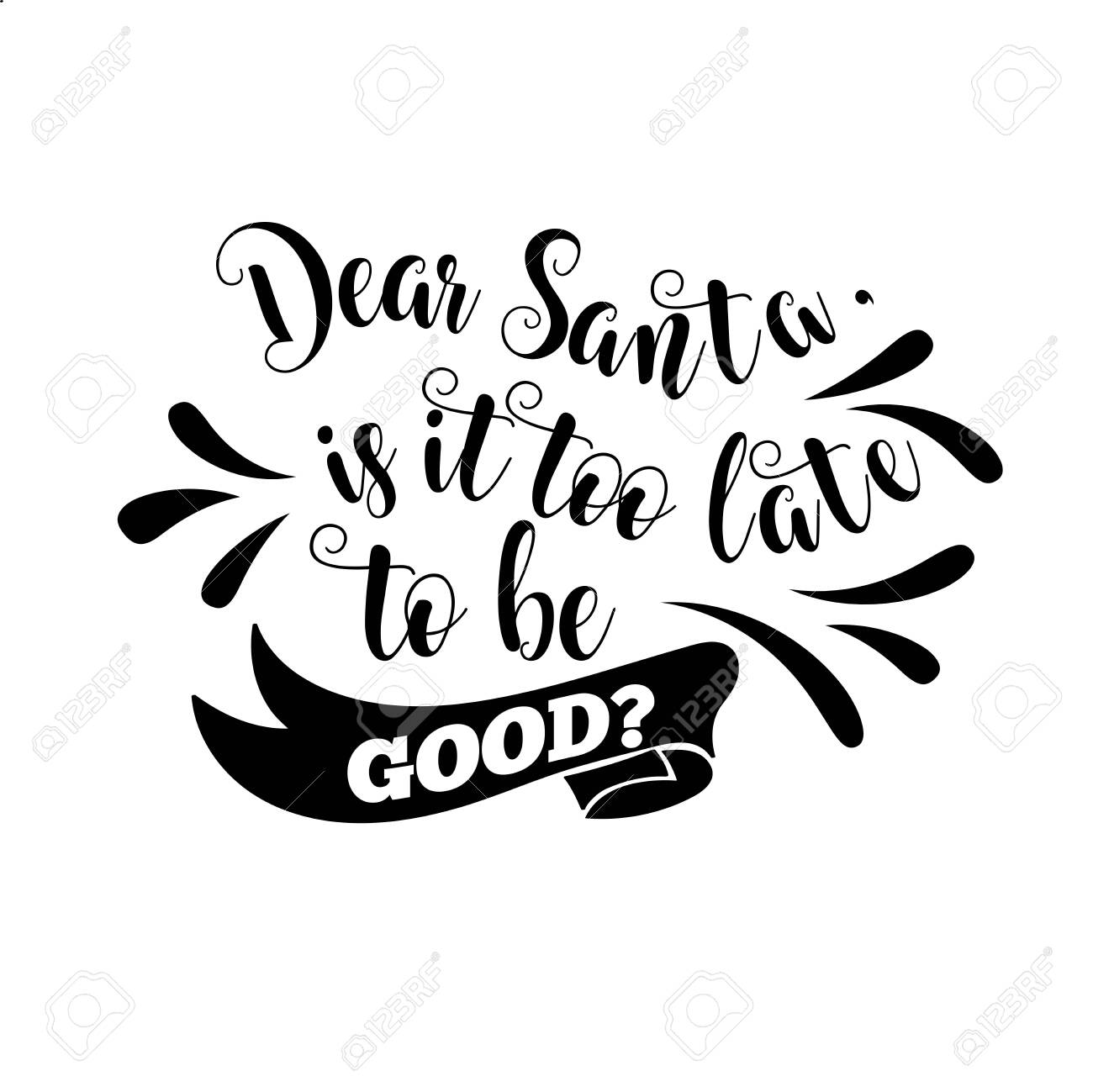 Funny Christmas quote. Dear Santa, is it too late to be good...