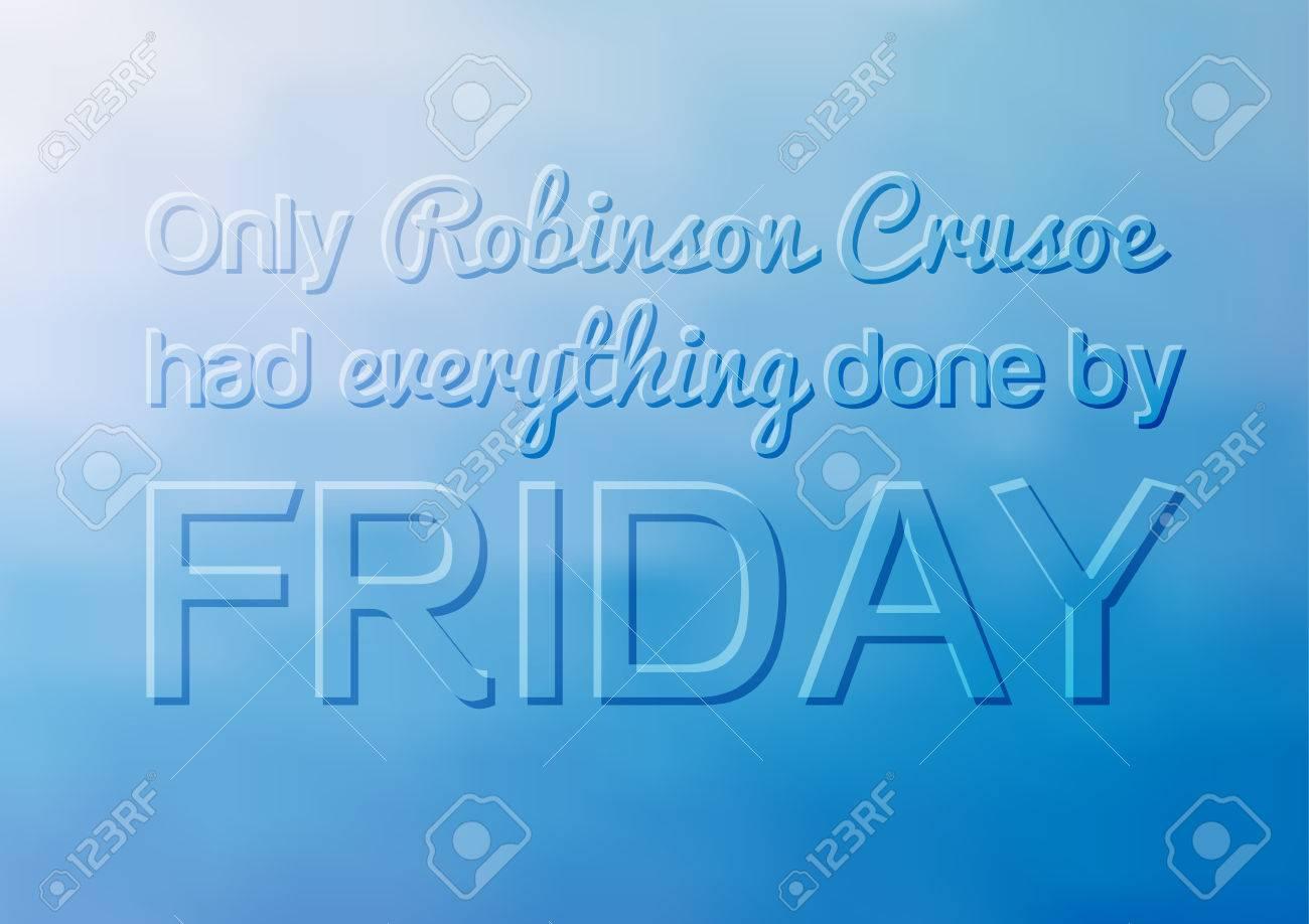 Cartel Motivacional Con Cita Solo Robinson Crusoe Tuvo Todo Listo Para El Viernes Diciendo Humorísticamente Sobre Relajarse Y No Apresurarse En Su