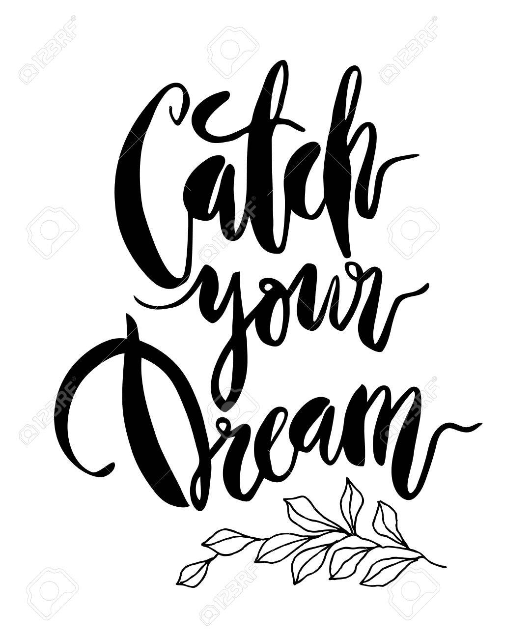 Inspirational Quote Catch Your Dream. Modern Brush Calligraphy. Lettering  Art. Ink Illustration.