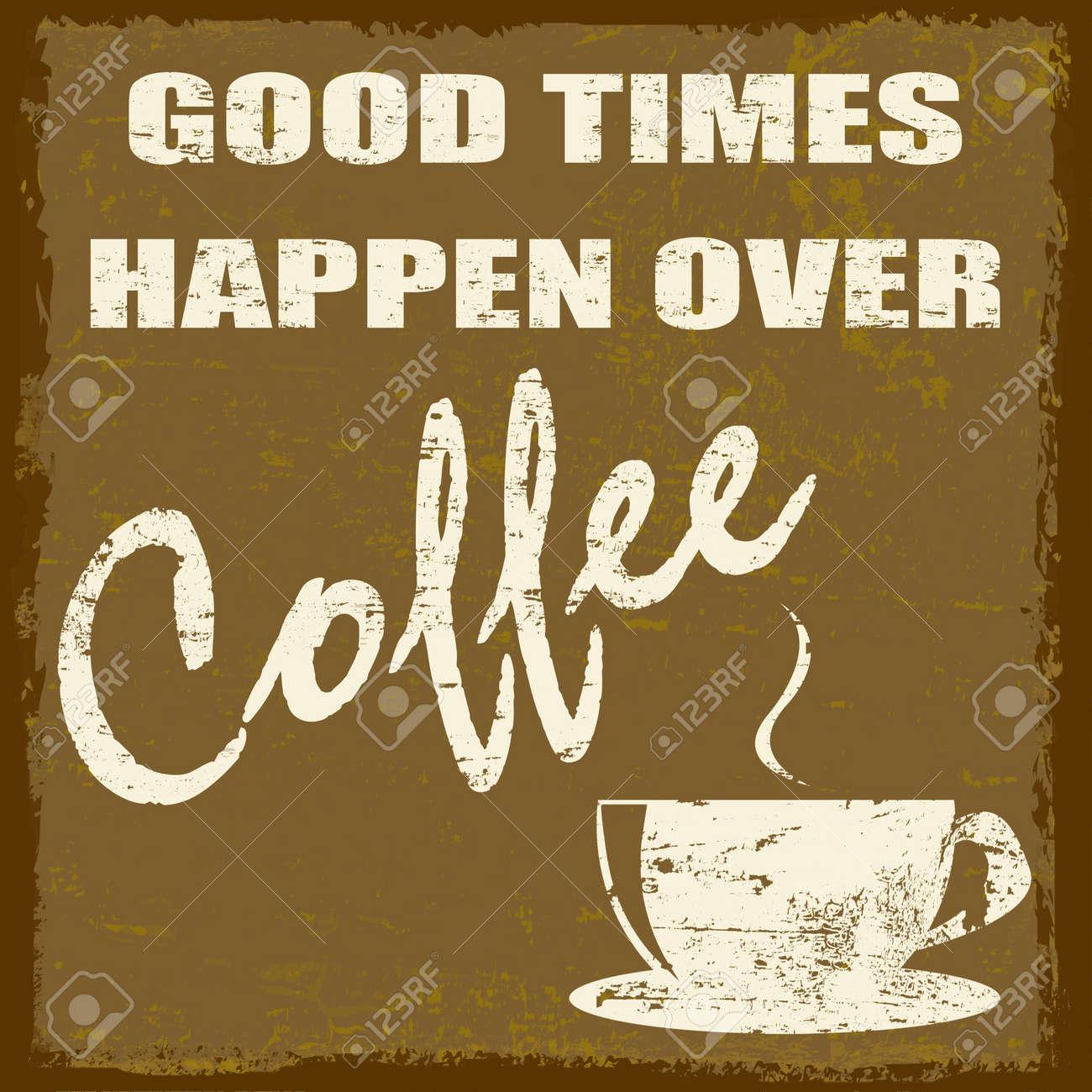 Good times happen over coffee vintage grunge poster, vector illustrator Stock Vector - 18504413