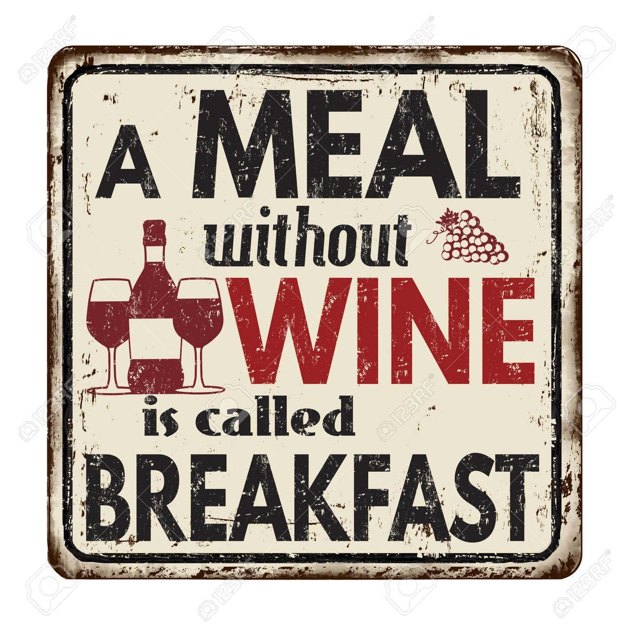 A meal without wine is called breakfast vintage rusty metal sign on a white background, vector illustration - 125583732