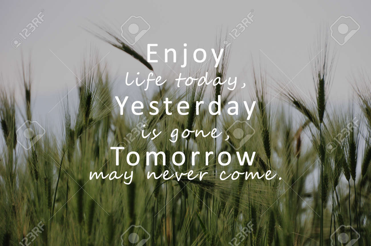 Inspirational Quotes Enjoy Life Today Yesterday Is Gone Tomorrow