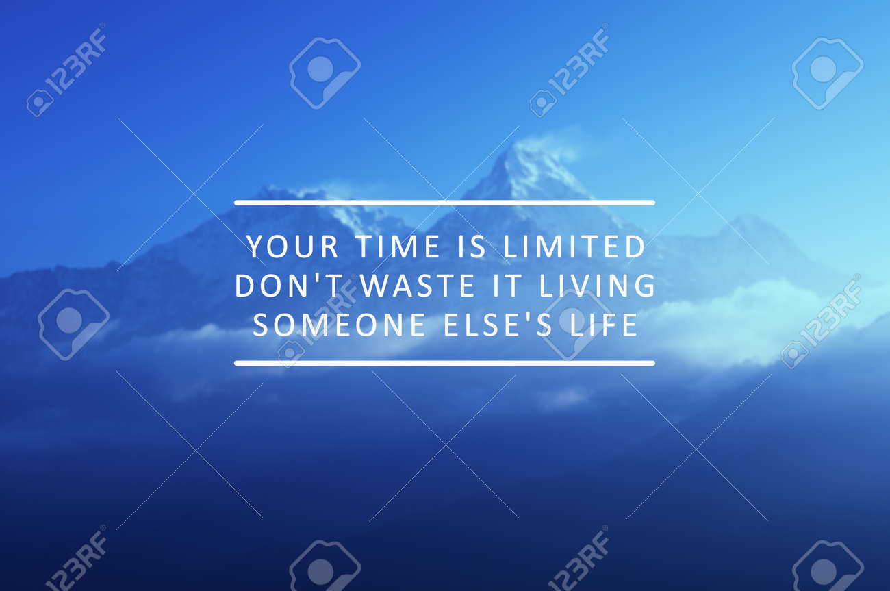 Inspirational Quotes Your Time Is Limited Dont Waste It Living