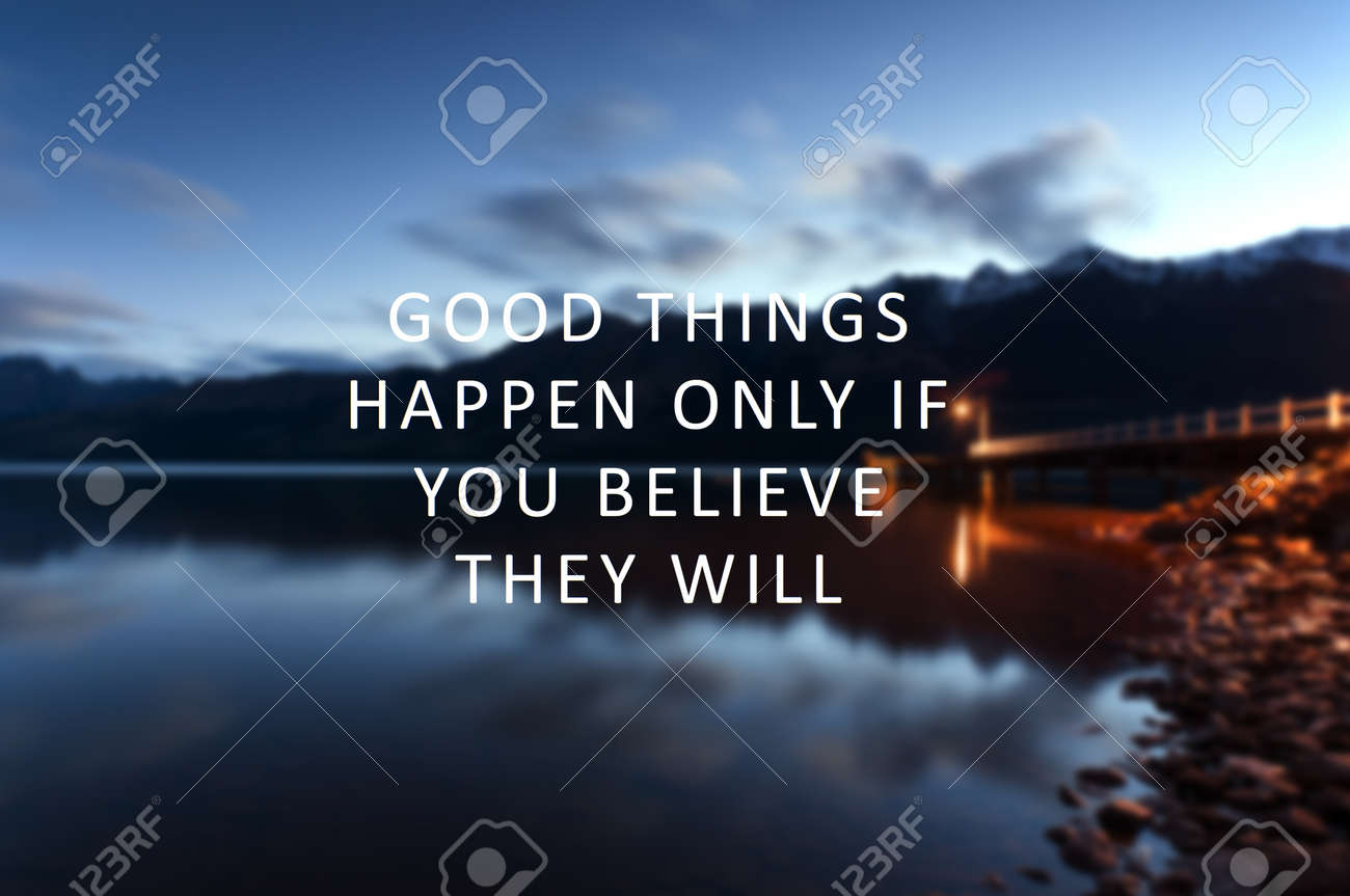 Inspirational Quotes Good Things Happen Only If You Believe
