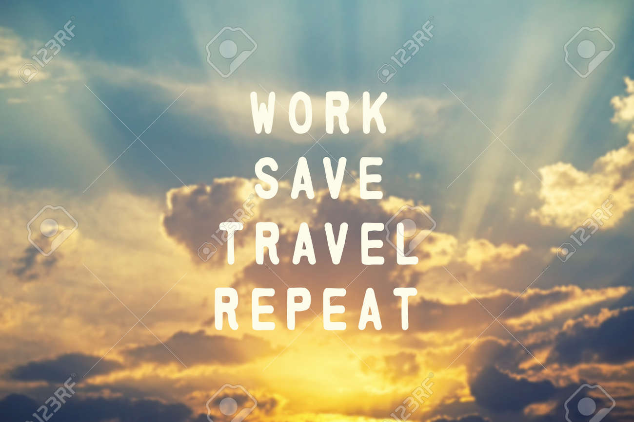 Inspirational Travel Quotes Work Save Travel Repeat Stock