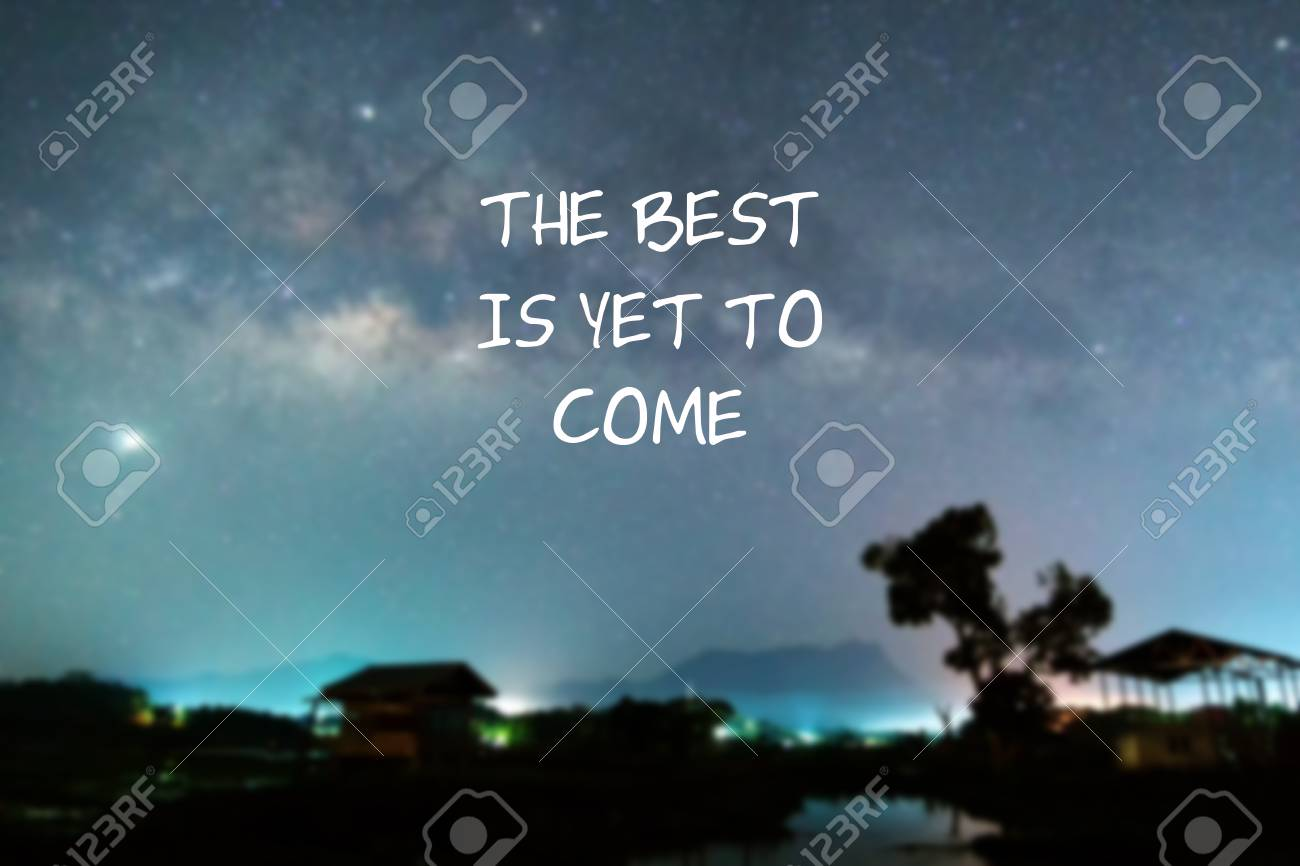 Inspirational Quotes The Best Is Yet To Come Stock Photo Picture