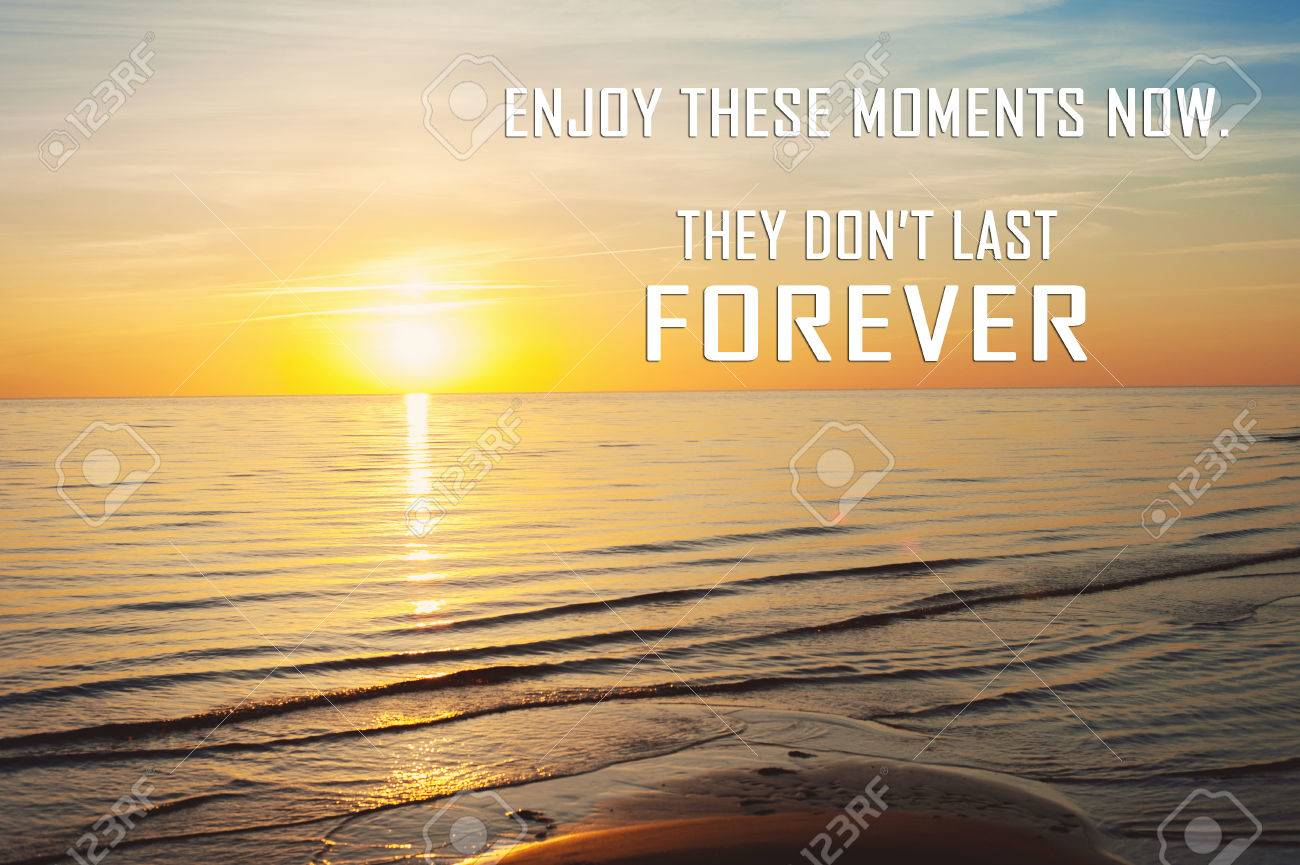 Profitez De Ces Moments Maintenant Ils Ne Durent Pas éternellement Citation De Motivation Inspirante Sur La Plage De Coucher Du Soleil D été