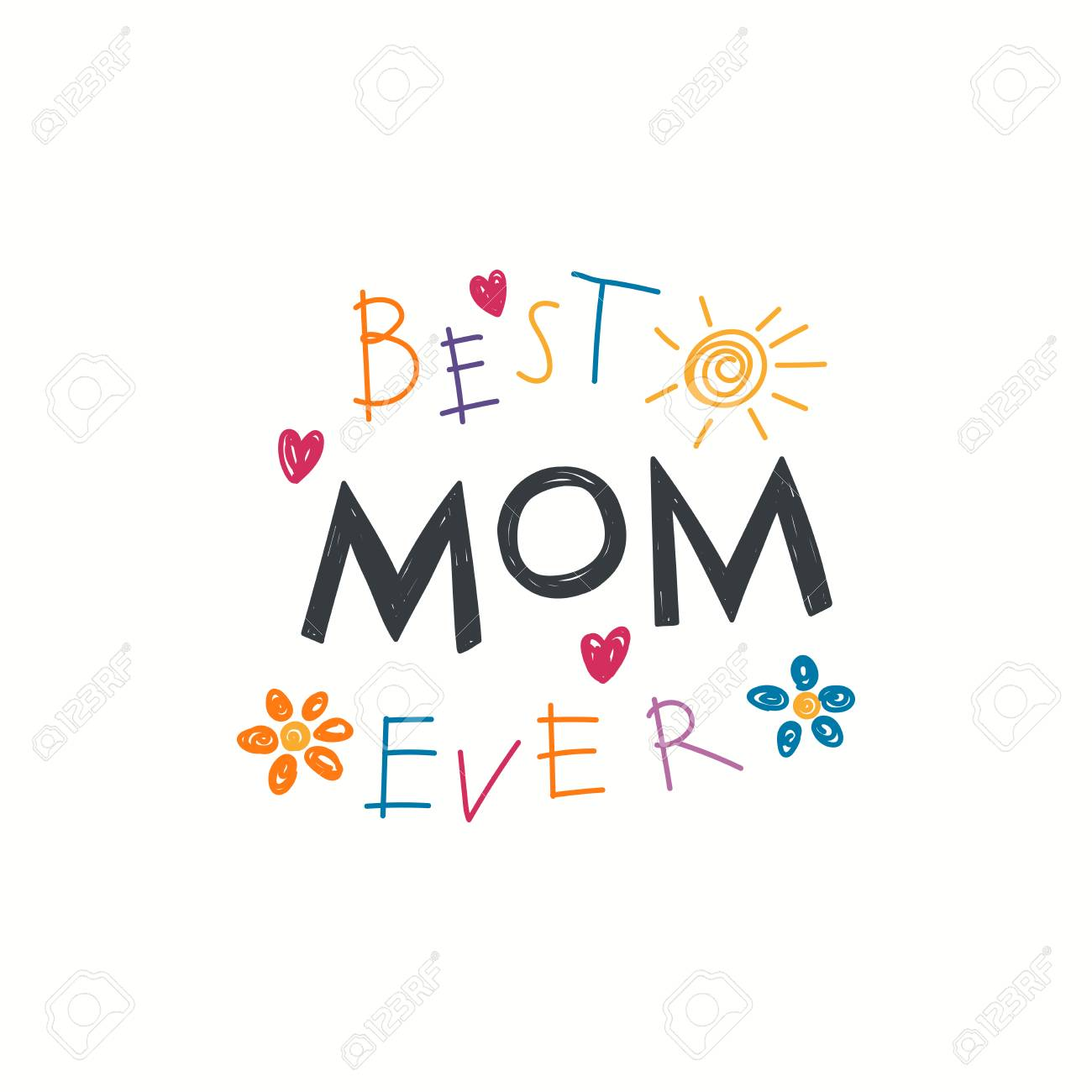 Hand written lettering quote best mom ever with childish drawings of sun hearts flowers