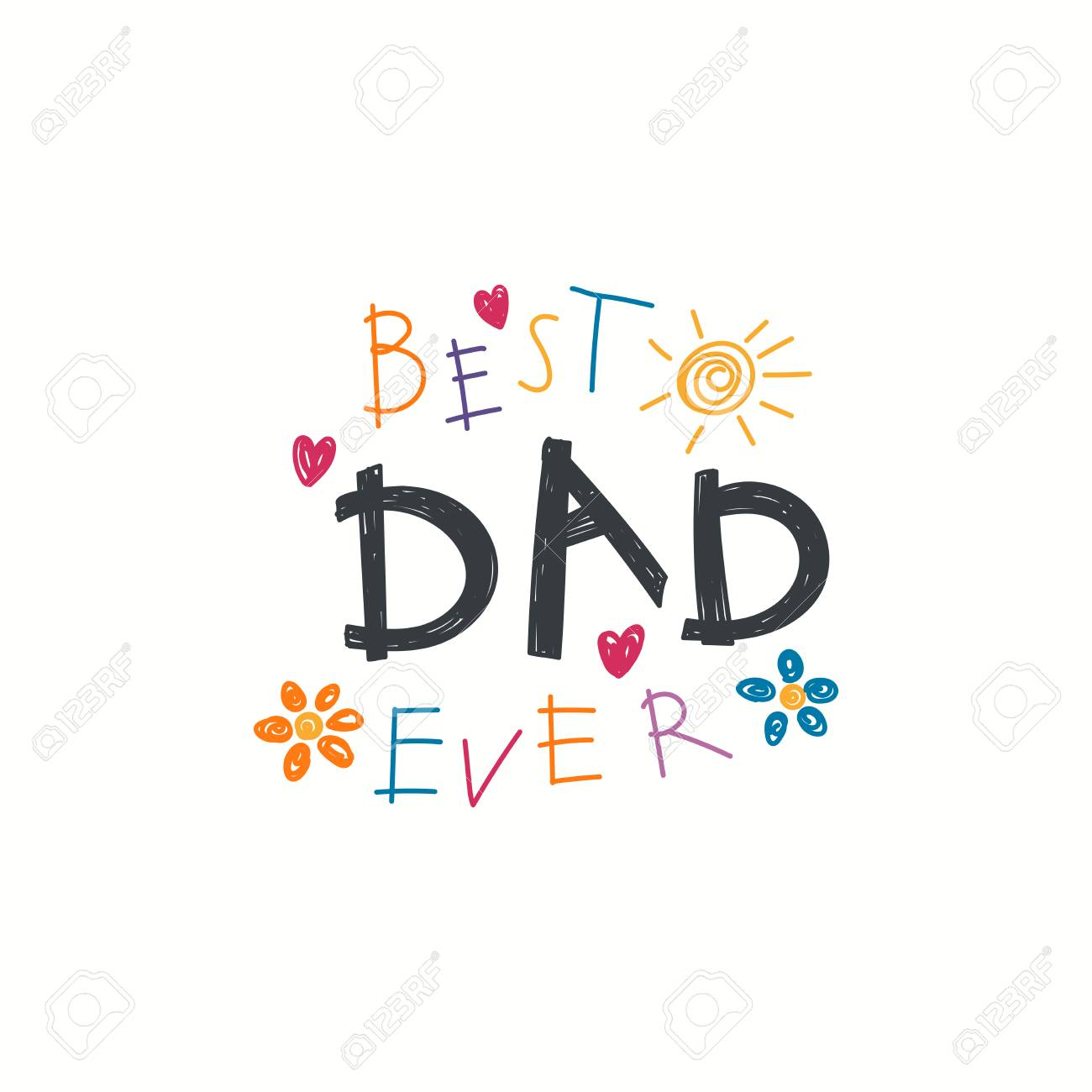 Hand written lettering quote best dad ever with childish drawings of sun hearts flowers
