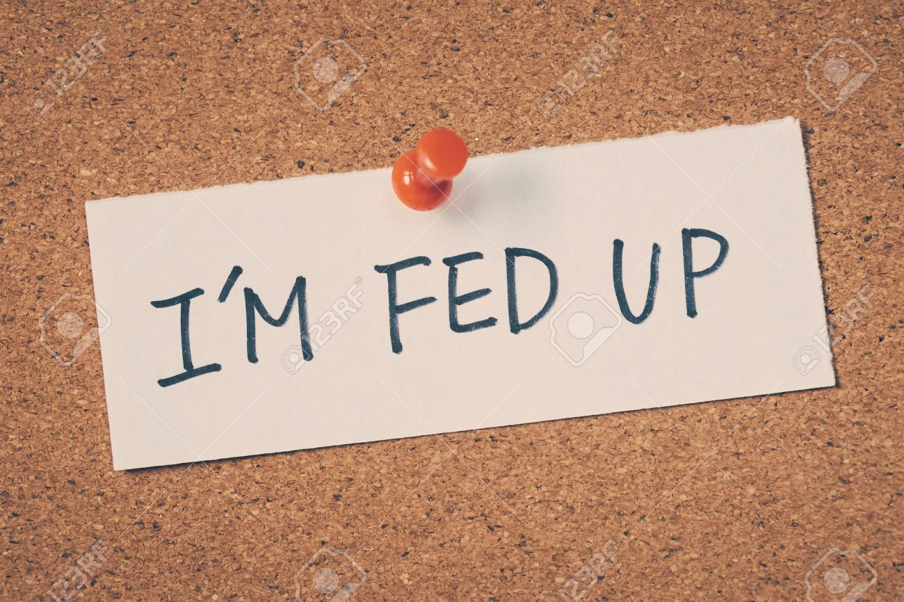i m fed up stock photo picture and royalty free image image 42523046 rh 123rf com fed up synonym fed up documentary