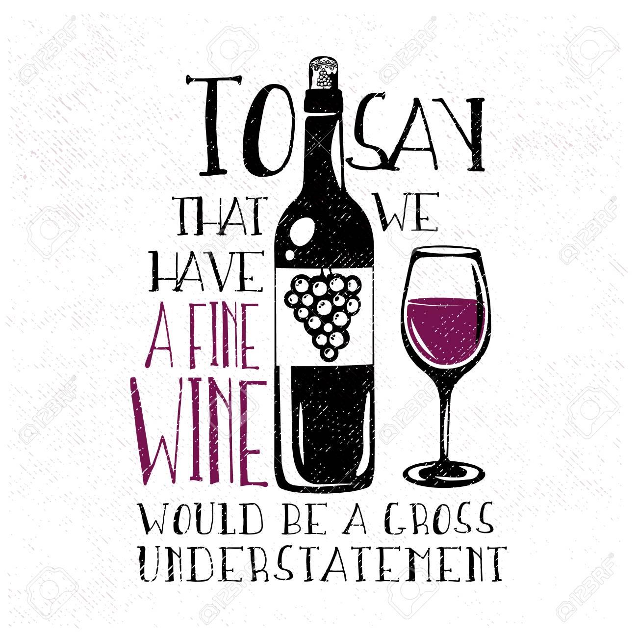 Typographie avec bouteille de vin dessinée à la main et verre de vin. Dire que nous avons un bon vin serait une sous estimation brute phrase,
