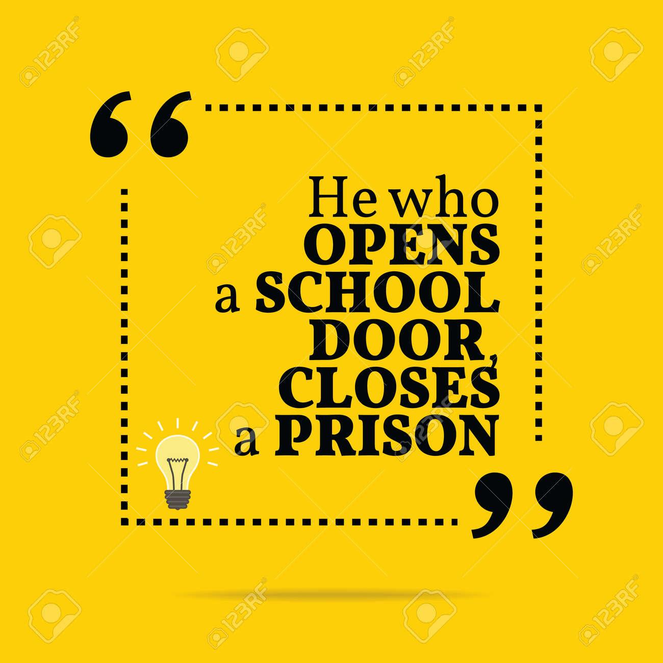 Inspirational Motivational Quote He Who Open A School Door