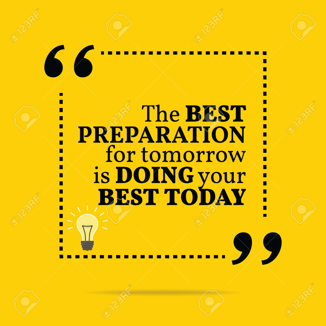 Inspirational Motivational Quote The Best Preparation For Tomorrow