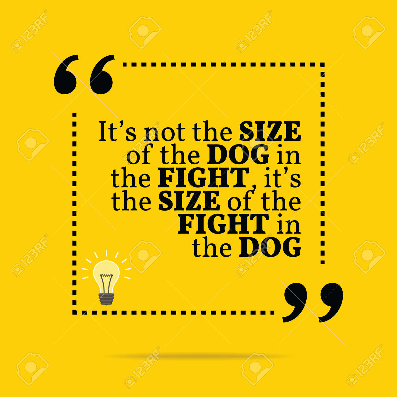 Inspirational Motivational Quote Its Not The Size Of The Dog