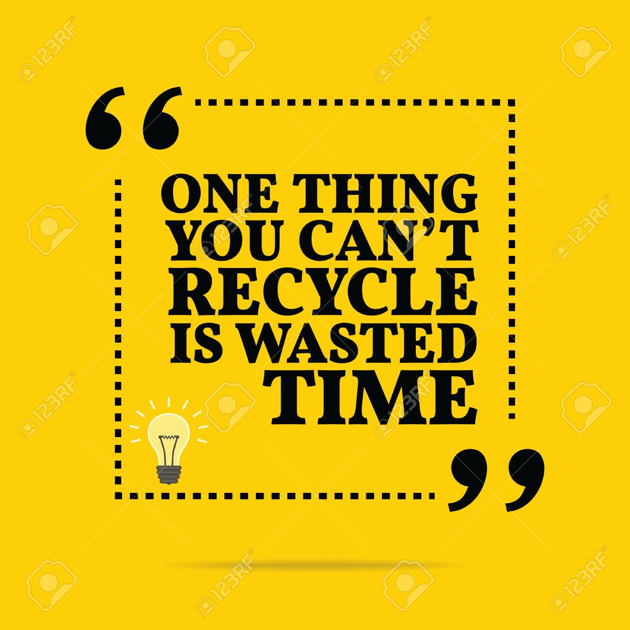 Inspirational Motivational Quote One Thing You Cant Recycle