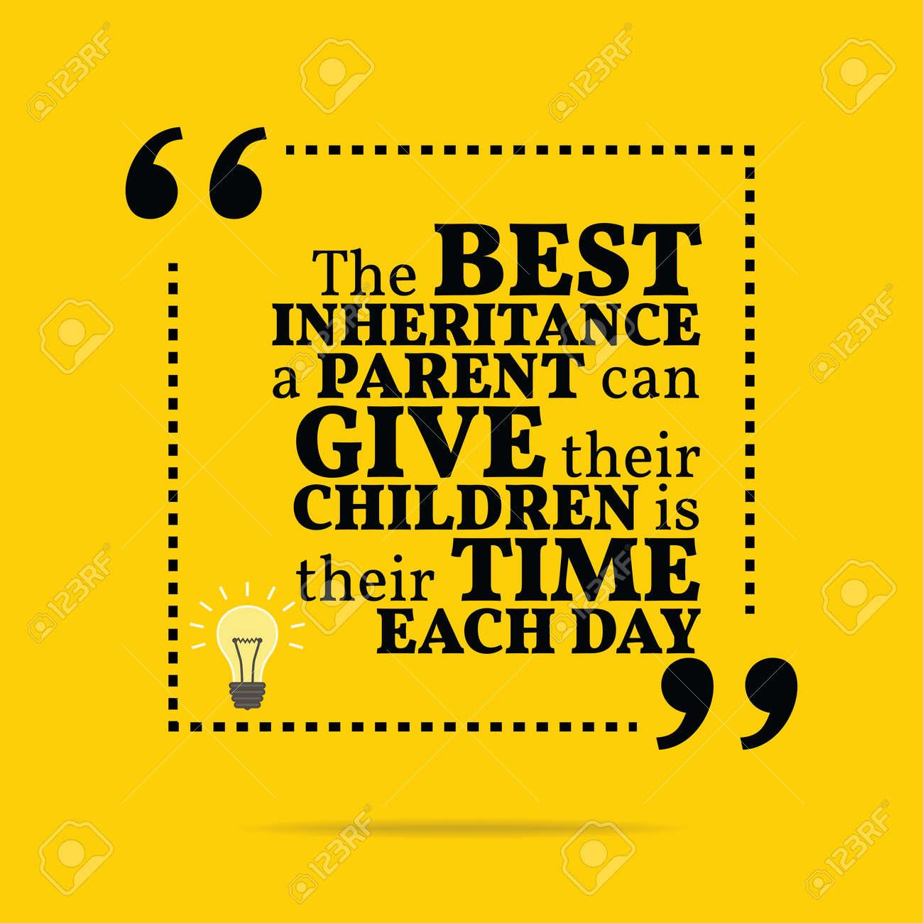 Citation De Motivation Inspirée Le Meilleur Héritage D Un Parent Peut Donner à Leurs Enfants Est Leur Temps Chaque Jour Conception à La Mode Simple