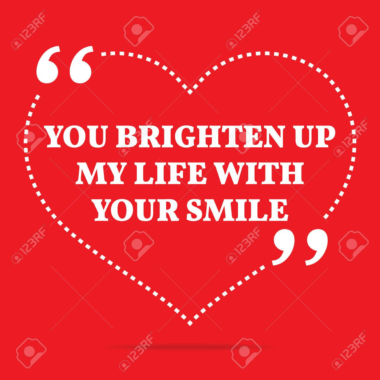 Inspirational Love Quote You Brighten Up My Life With Your Smile