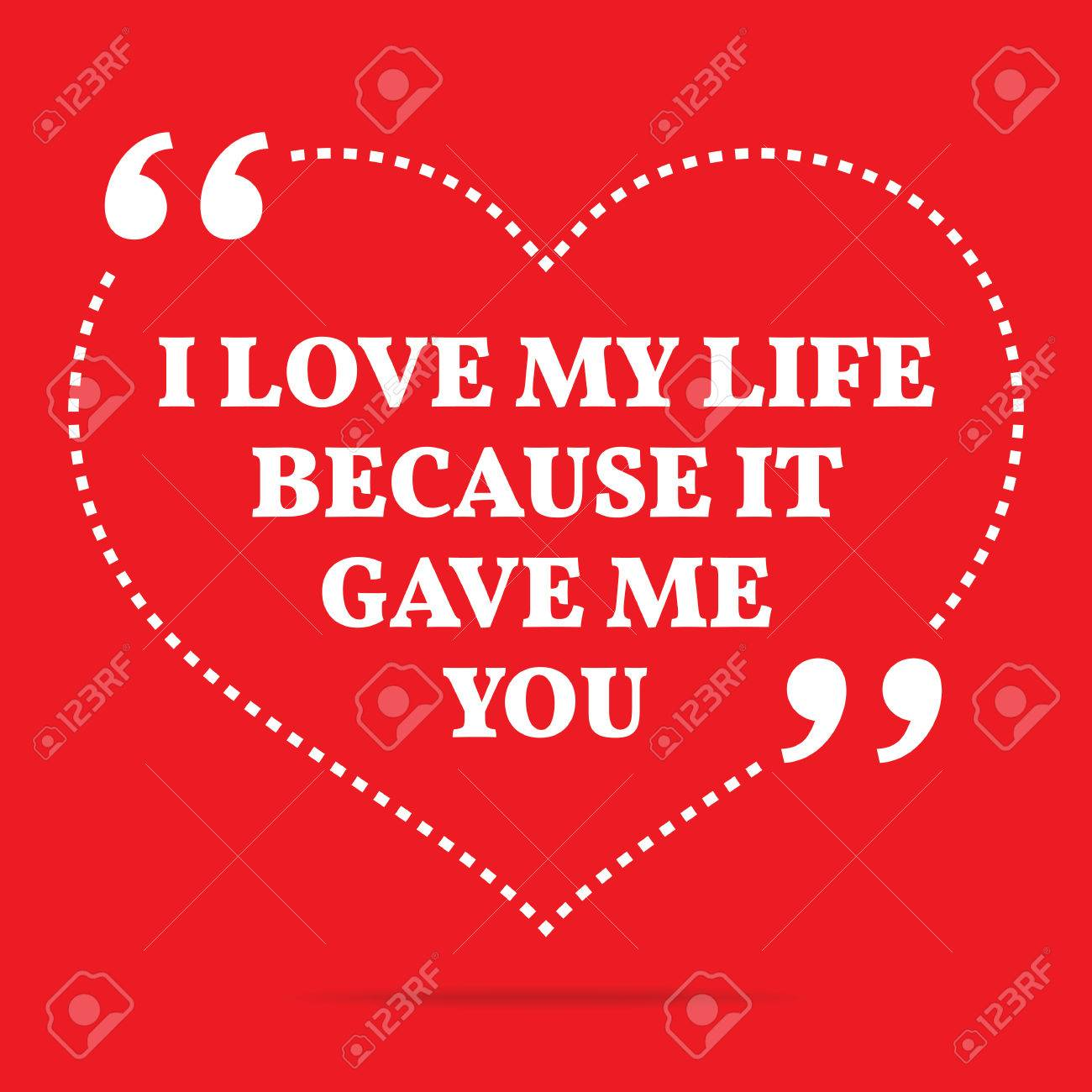 Inspirational Love Quote I Love My Life Because It Gave Me You