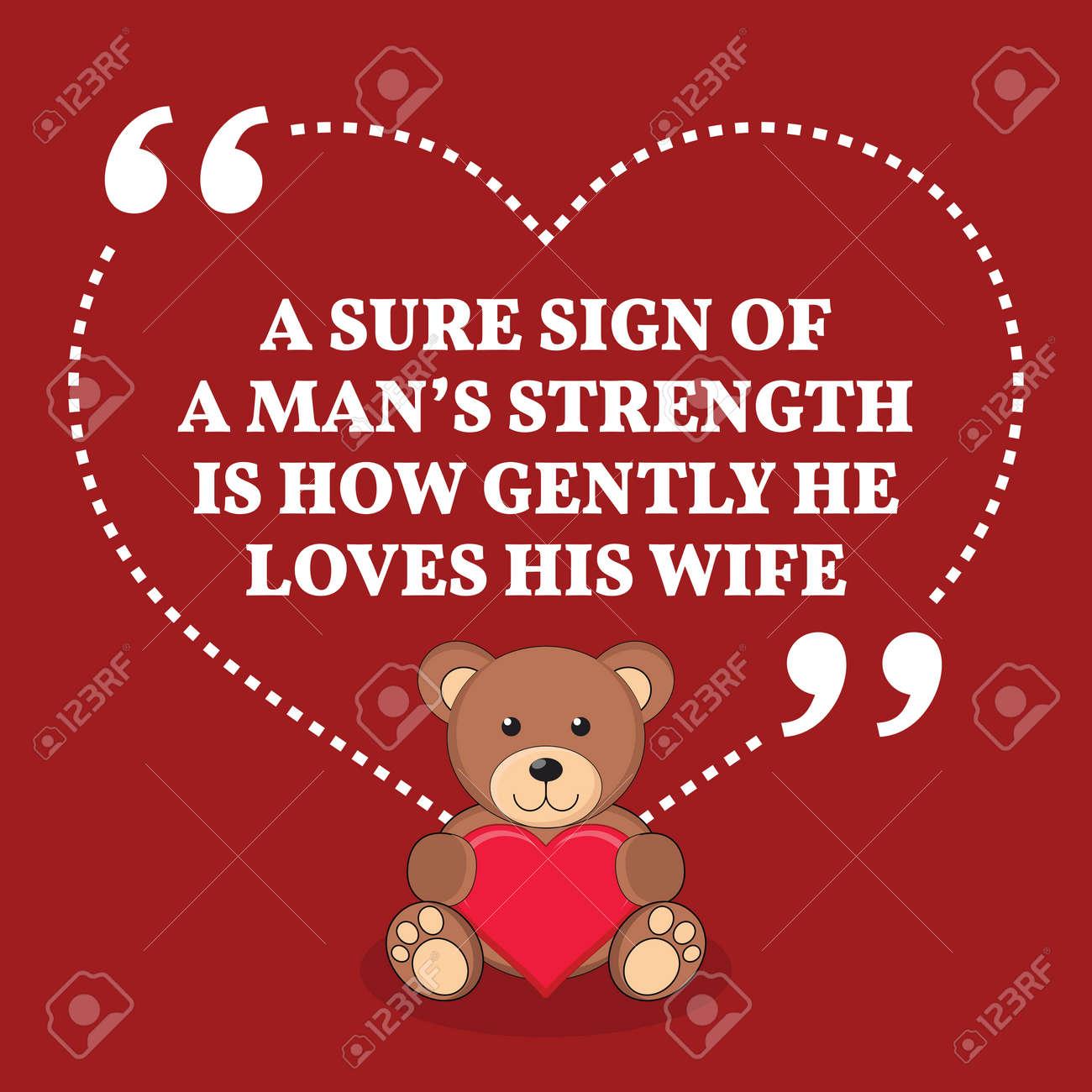 Citation Inspiree Amour De Mariage Un Signe Certain De La Force D Un Homme Est De Savoir Comment Doucement Il Aime Sa Femme Conception A La Mode