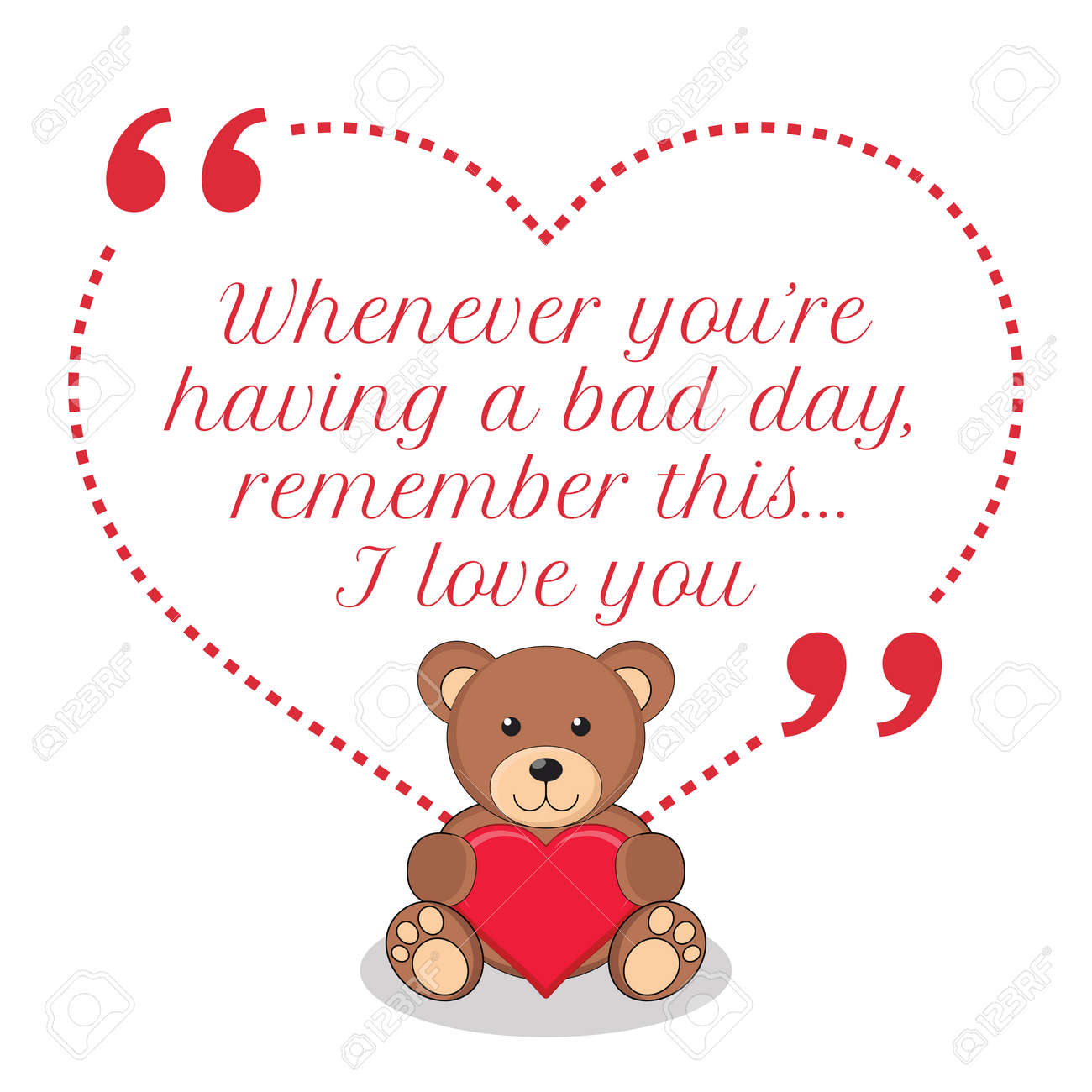 Inspirational love quote. Whenever you\'re having a bad day, remember..