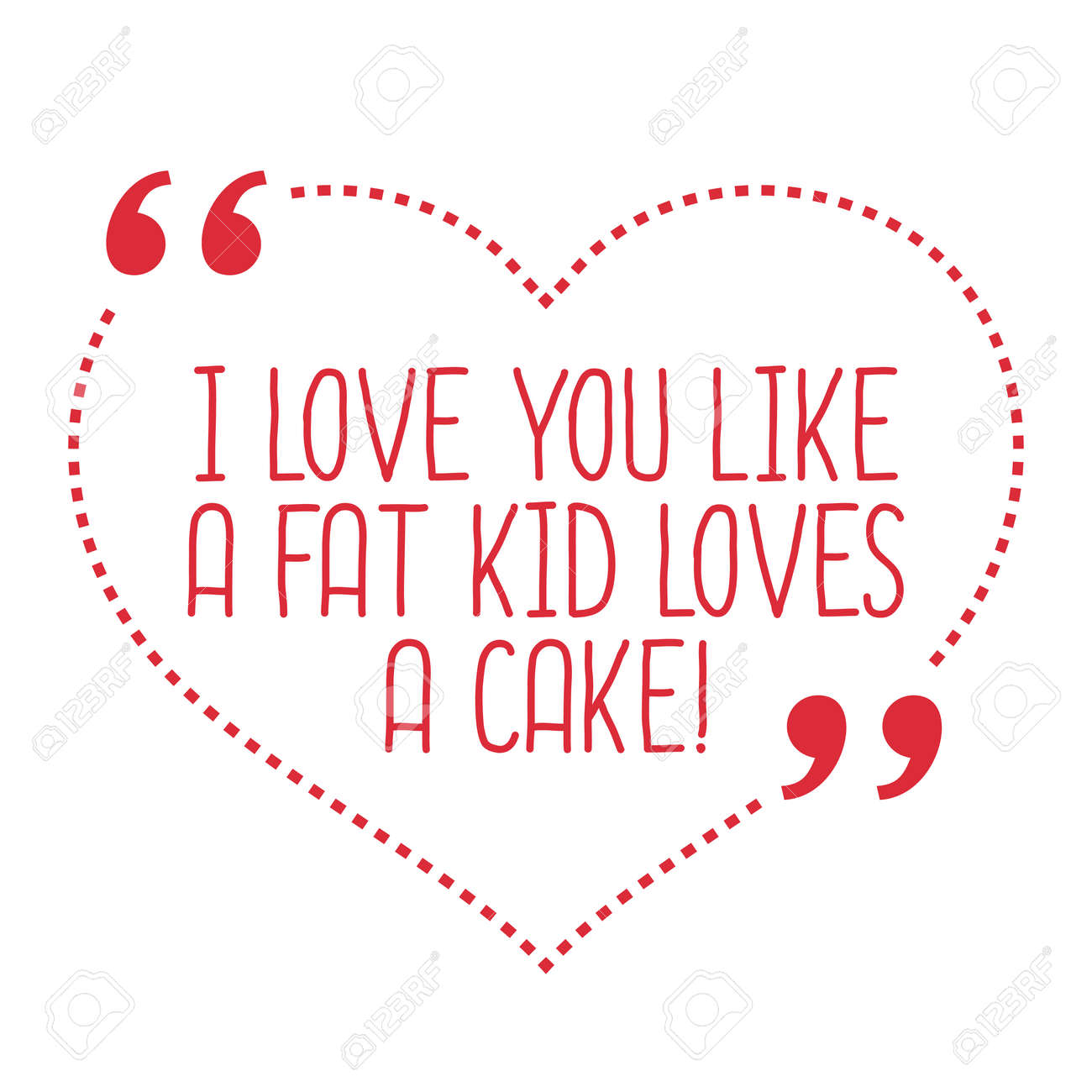 Simple I Love You Quotes Funny Love Quotei Love You Like A Fat Kid Loves A Cakesimple