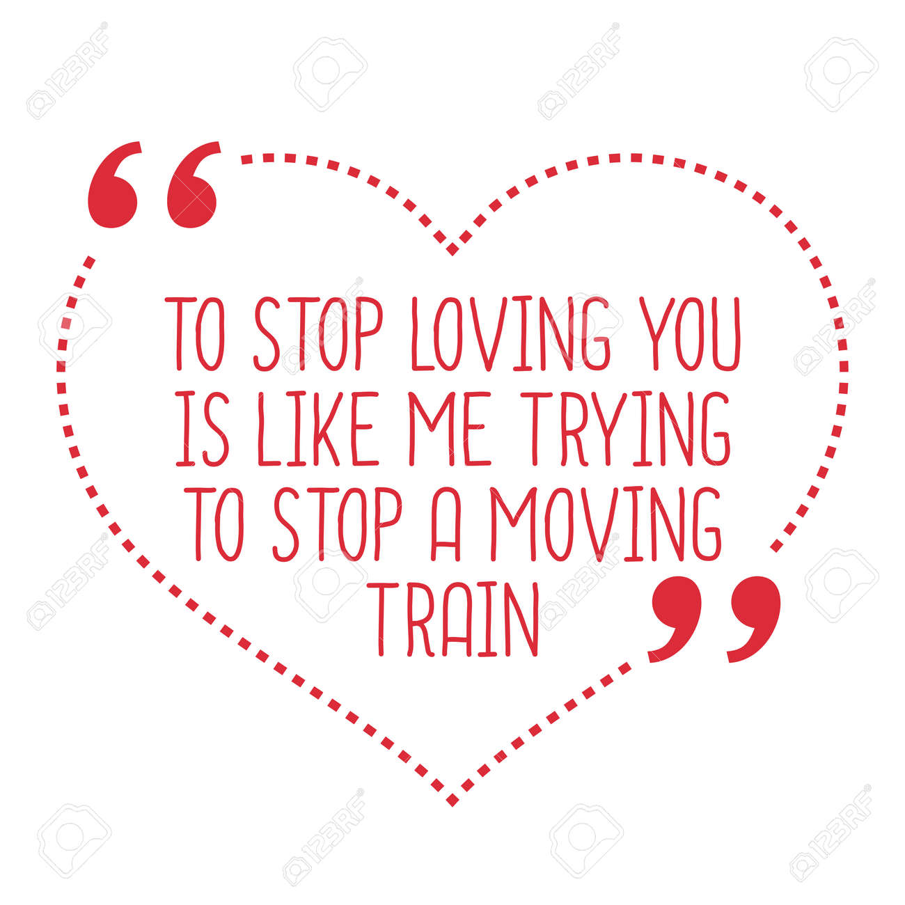 Funny love quote To stop loving you is like me trying to stop a moving