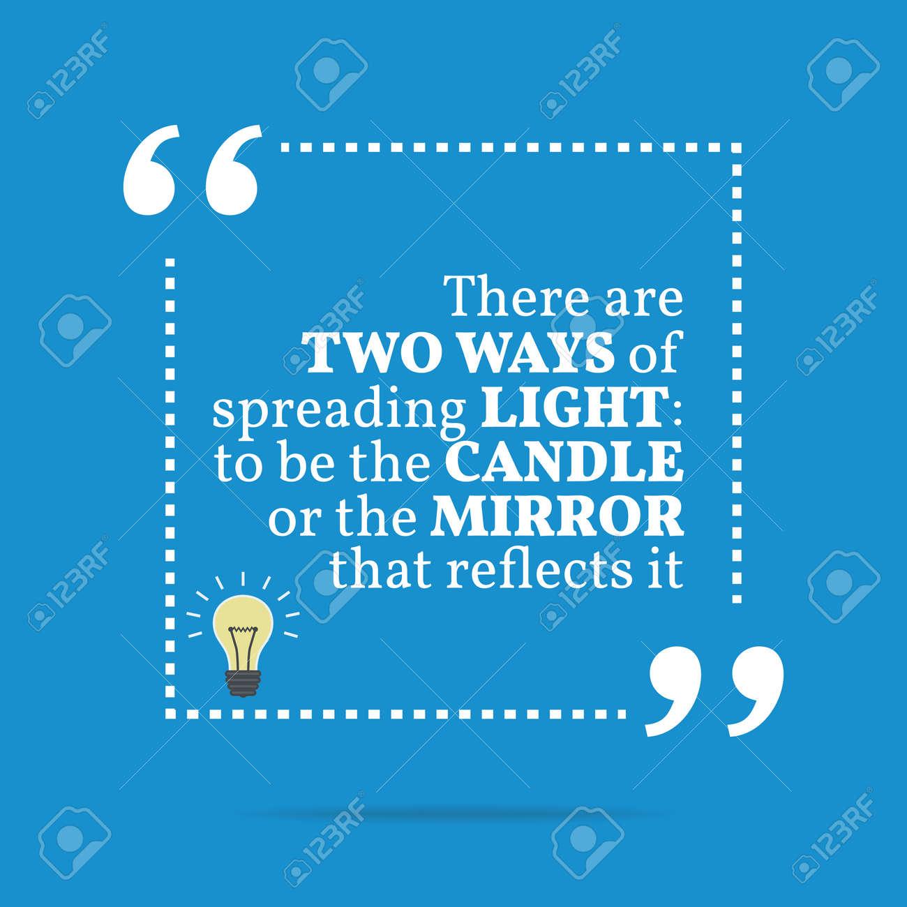 Citation De Motivation Inspirée Il Y A Deux Façons De Répandre La Lumière être La Bougie Ou Le Miroir Qui La Reflète Conception Simple Et Tendance