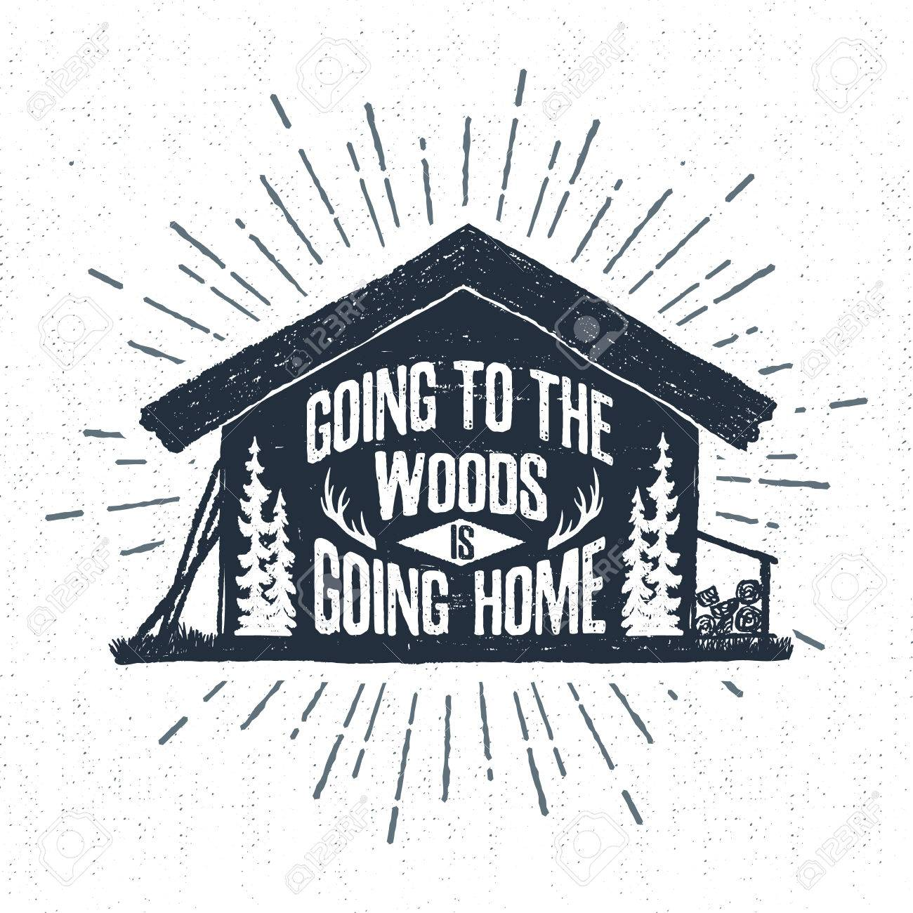 """Hand drawn label with textured wooden cabin vector illustration and """"Going to the woods is going home"""" lettering. - 60505118"""