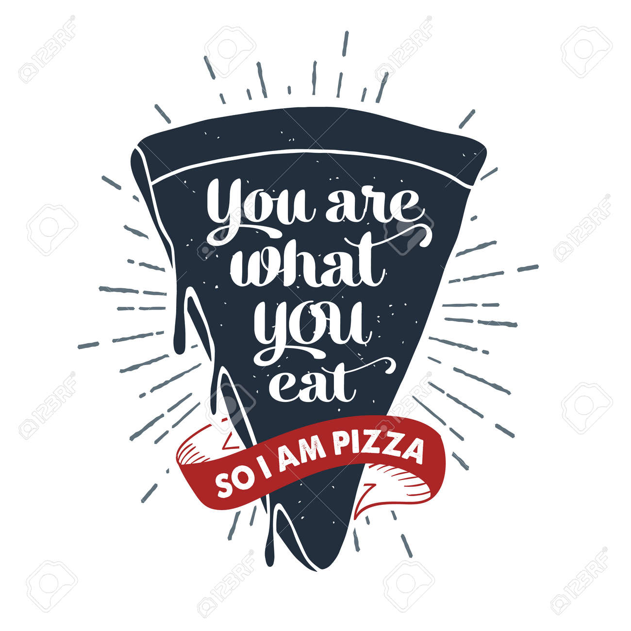 """Hand drawn label with textured pizza slice vector illustration and """"You are what you eat. So, I am a pizza"""" lettering. - 73274737"""