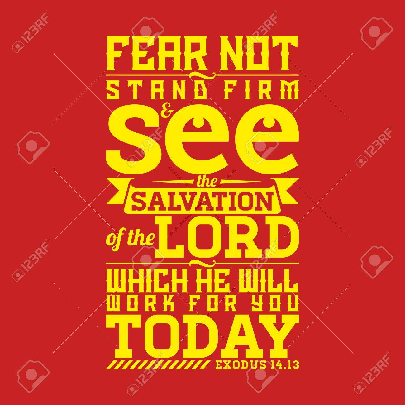 Bible typographic. Fear not, stand firm, and see the salvation of the LORD, which he will work for you today. - 53174125
