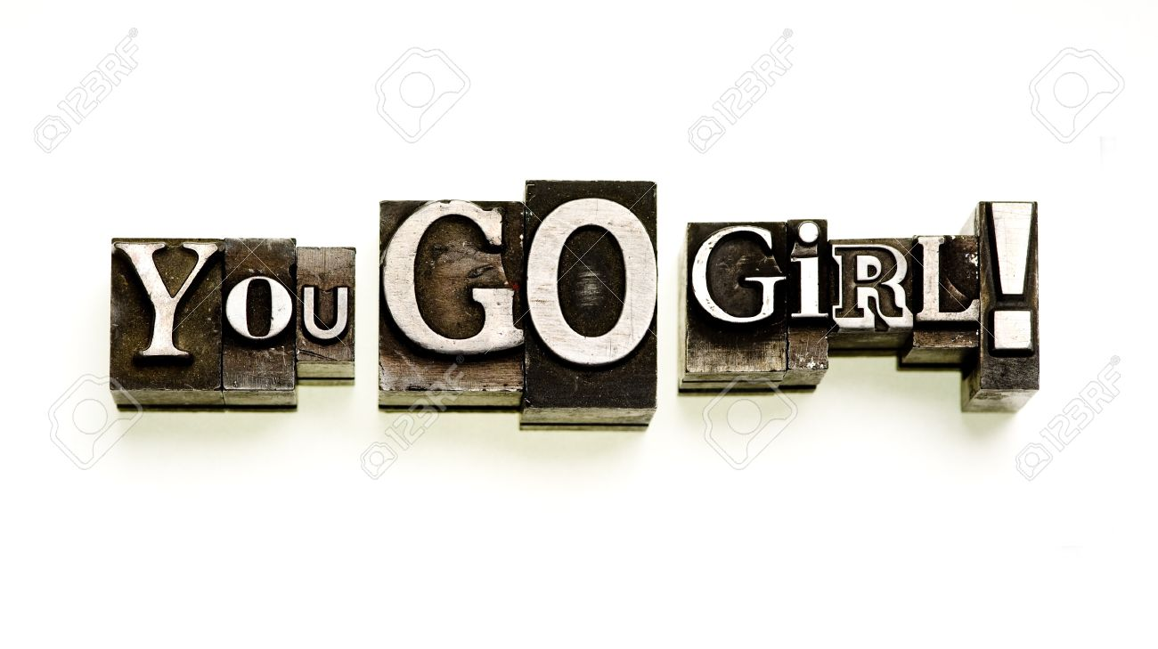 You Go Girl! done in letterpress type on white. Stock Photo - 4229208