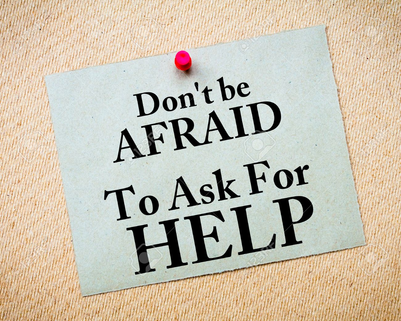 don t be afraid to ask for help written on recycled paper note don t be afraid to ask for help written on recycled paper note pinned on
