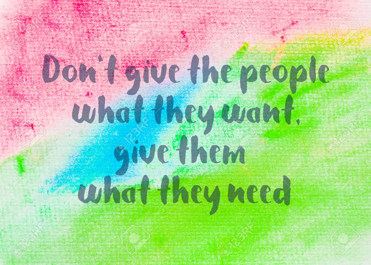 Dont Give The People What They Want Give Them What They Need