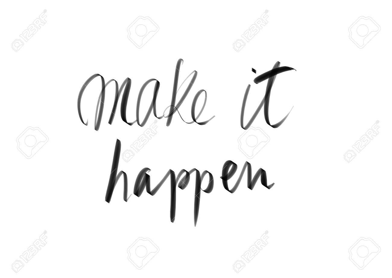 Make it happen motivational quote authentic hand writing isolated over white background as graphic resource