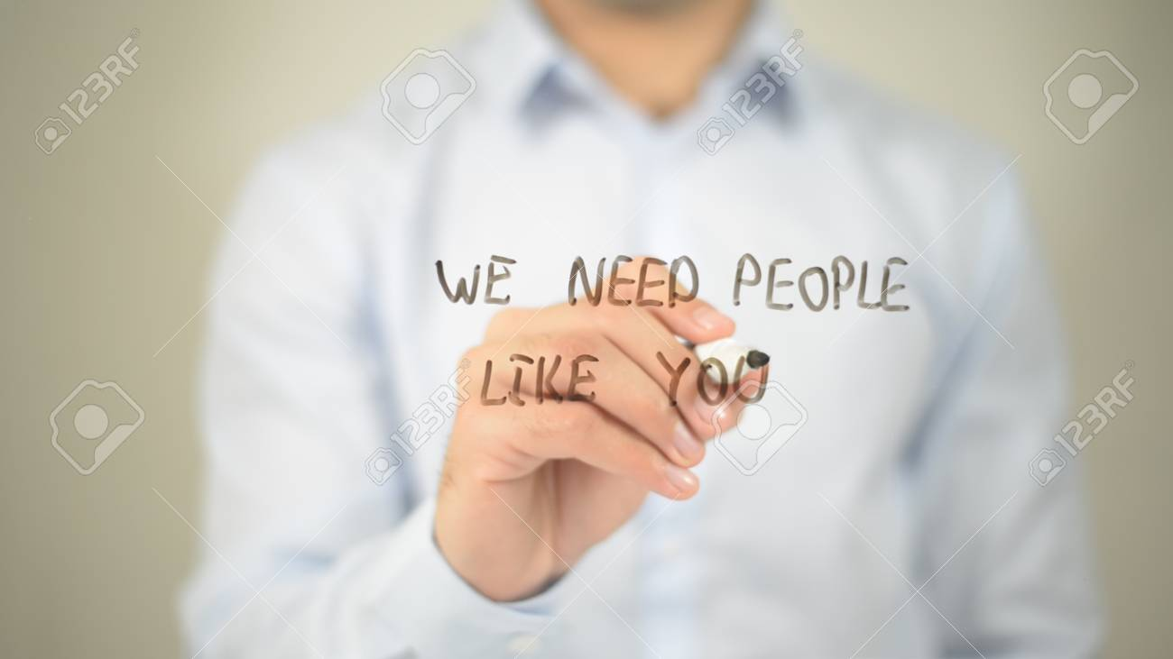 We Need people Like you, man writing on transparent screen - 85829253