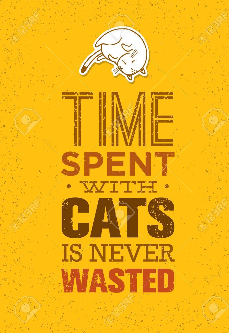 Time Spent With Cats Is Never Wasted. Cute And Whimsical Domestic Animal Vector Concept. Typographic Quote Poster Design - 71652497