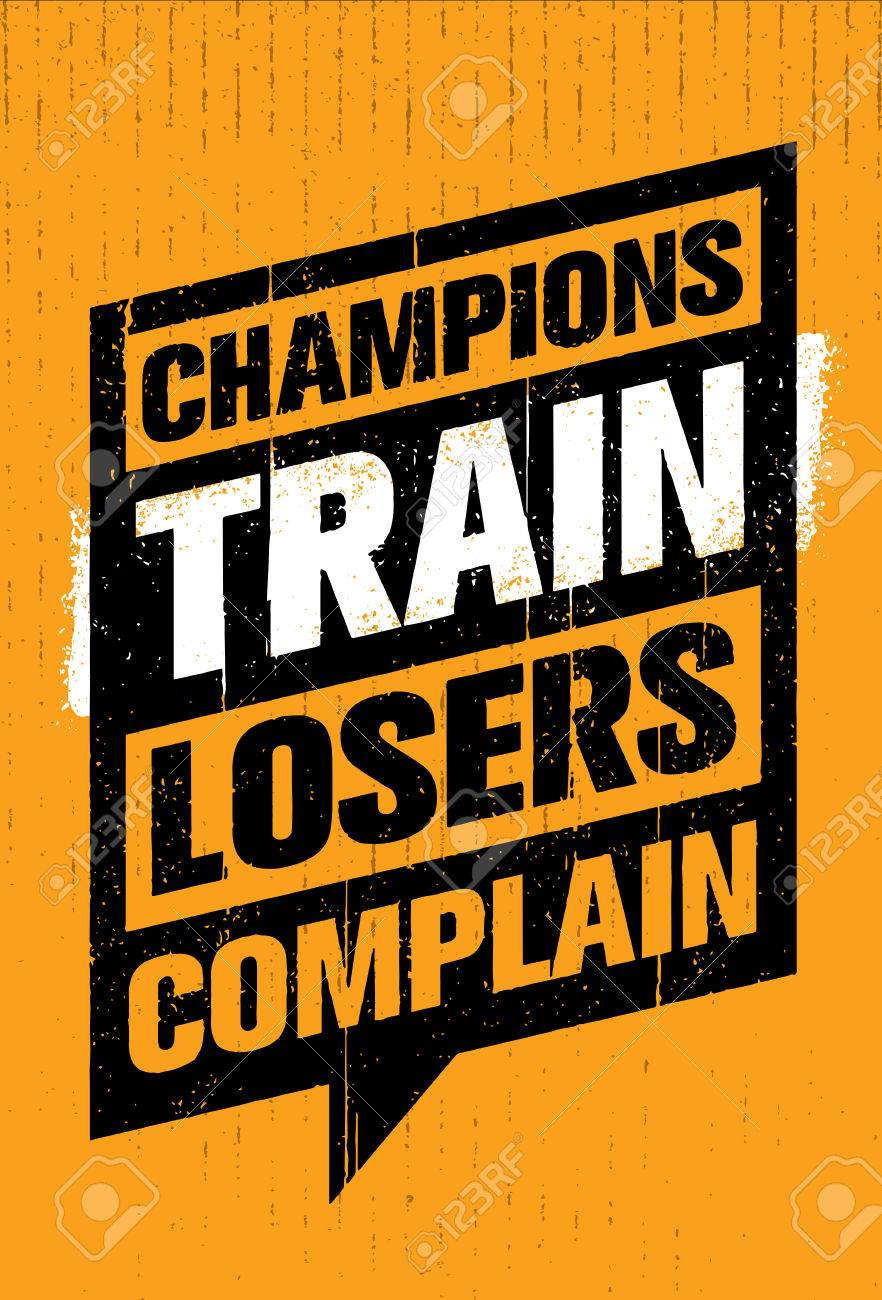 Champions Train Losers Complain. Sport And Fitness Creative Motivation Vector Design. Gym Banner Concept On Grunge Background. - 71764035