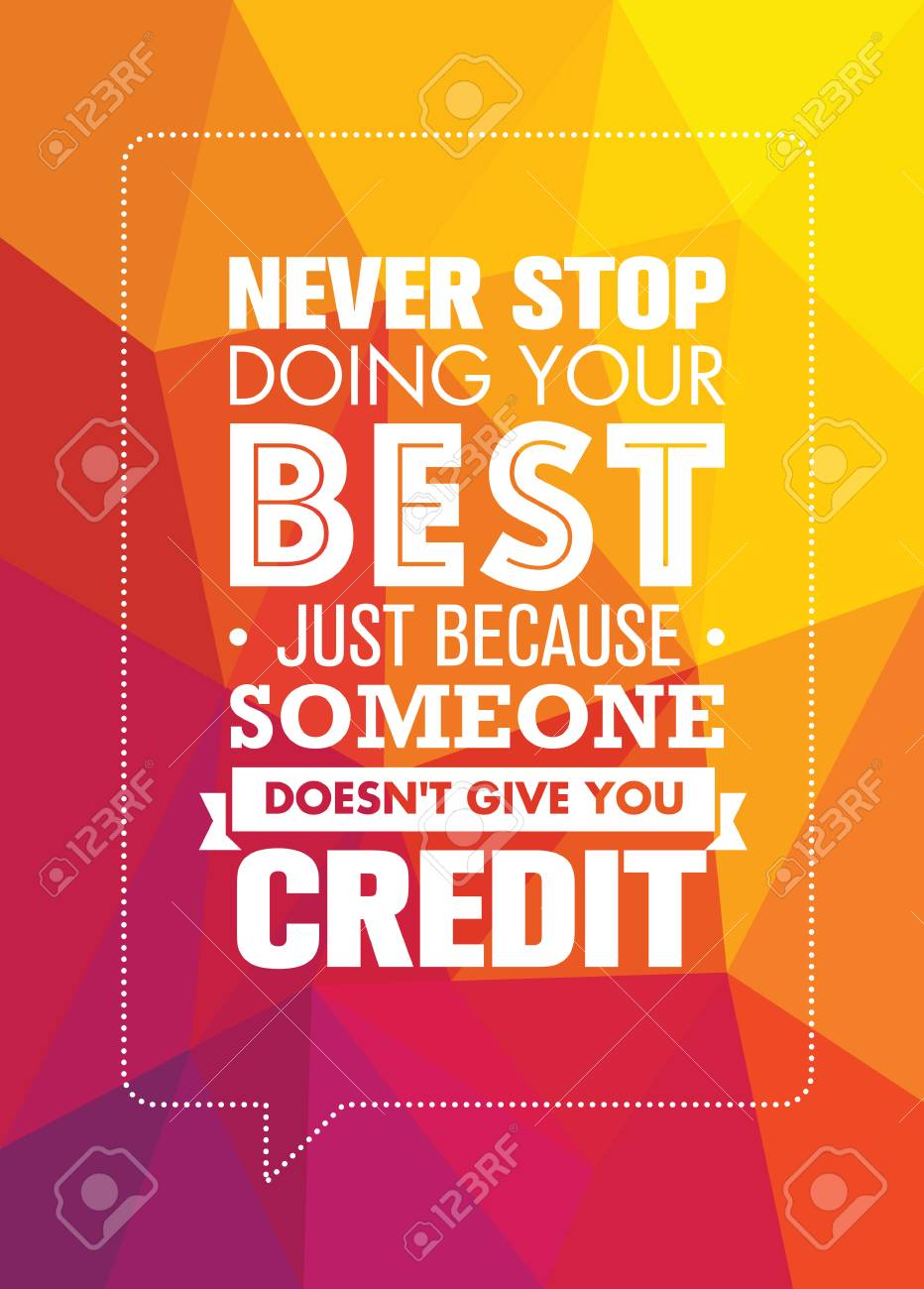 Never Stop Doing Your Best Just Because Someone Does Not Give