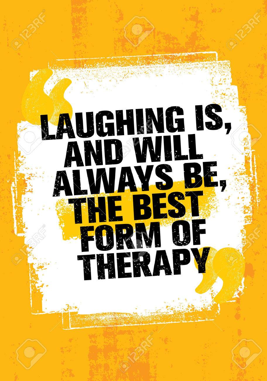 Laughing Is, And Always Will Be, The Best Form Of Therapy. Outstanding Inspiring Creative Motivation Quote Template. - 72273534