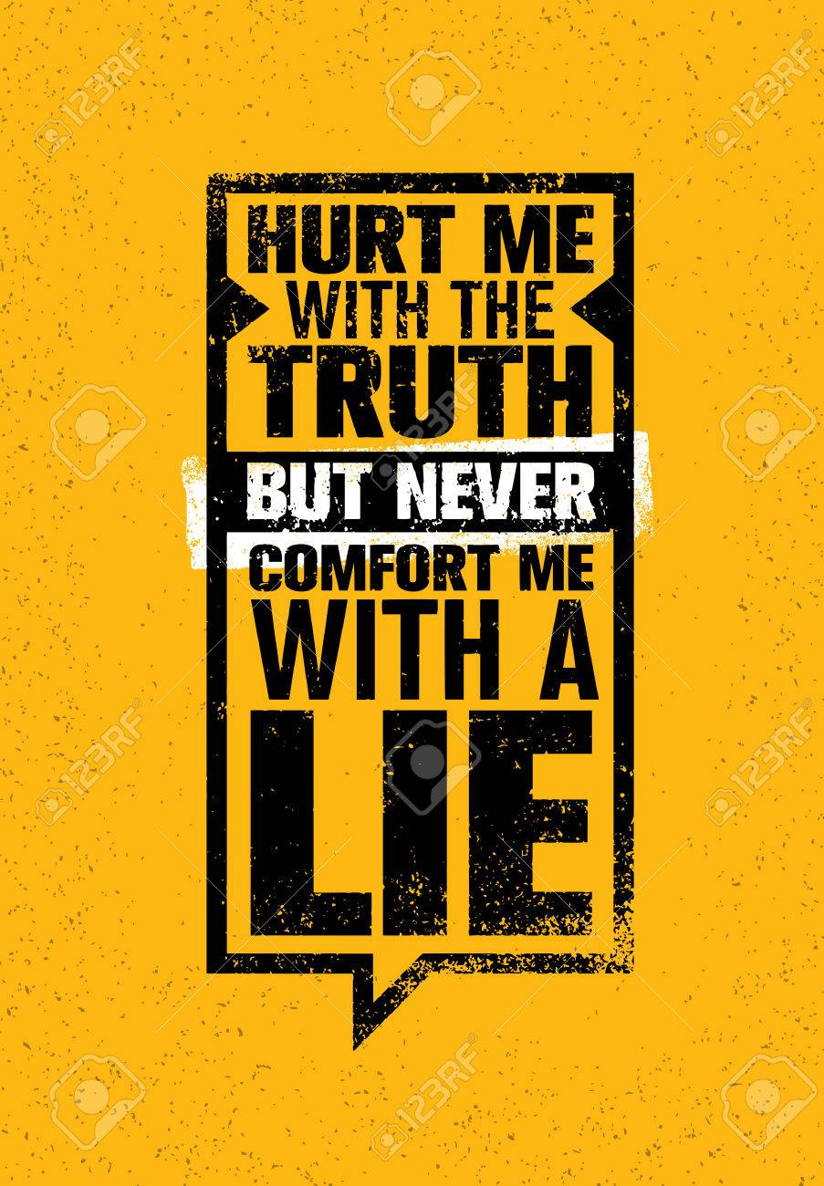 Hurt Me With The Truth But Never Comfort Me With A Lie Inspiring