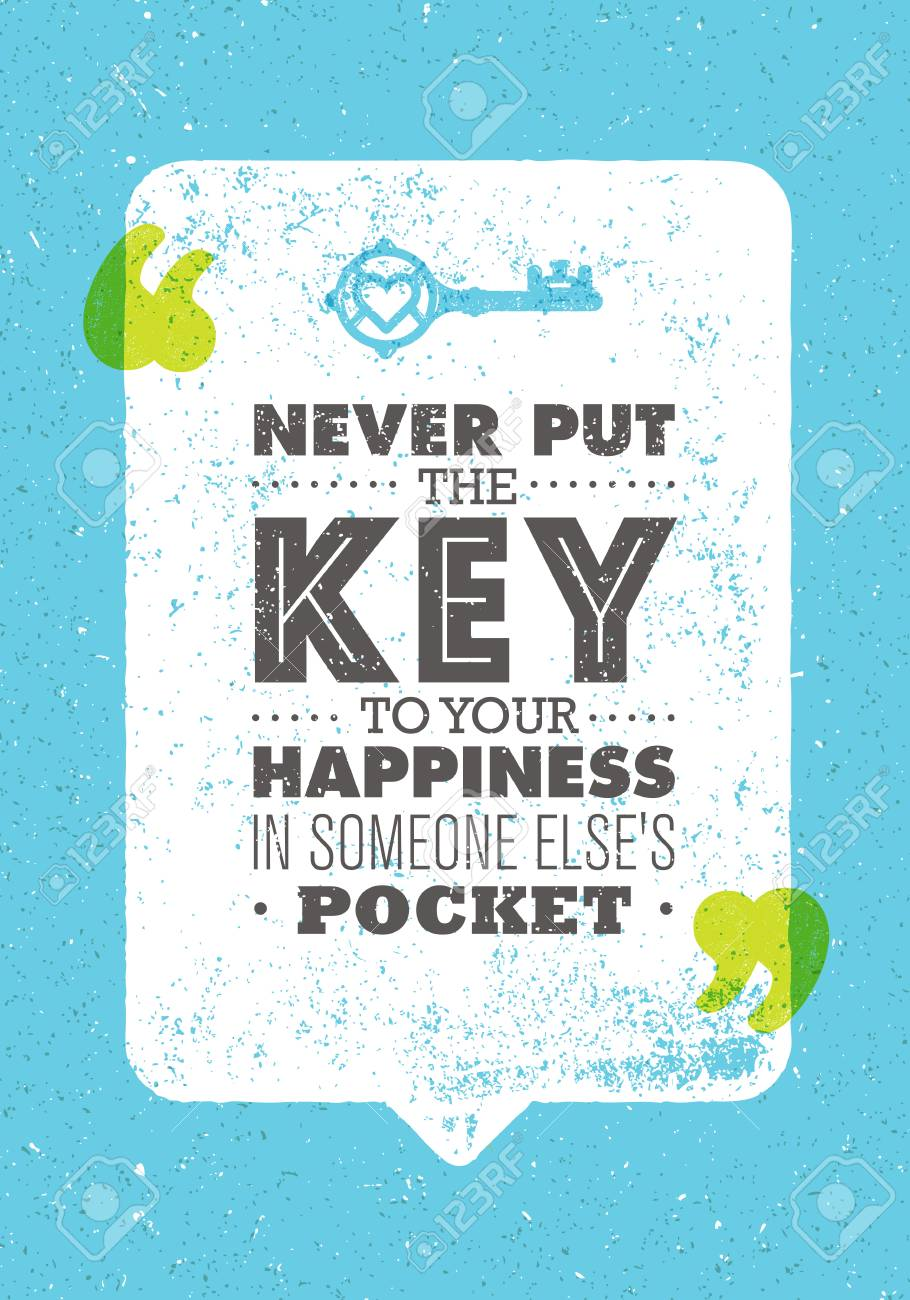 never put the key to your happiness in someone else pocket