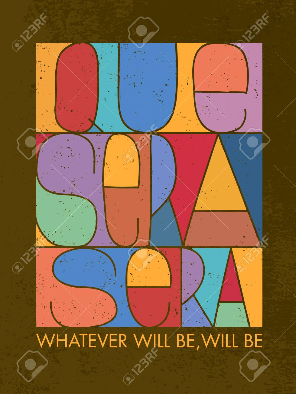 Que Sera Sera. Whatever Will Be, Will Be. Motivation Quote. Creative..