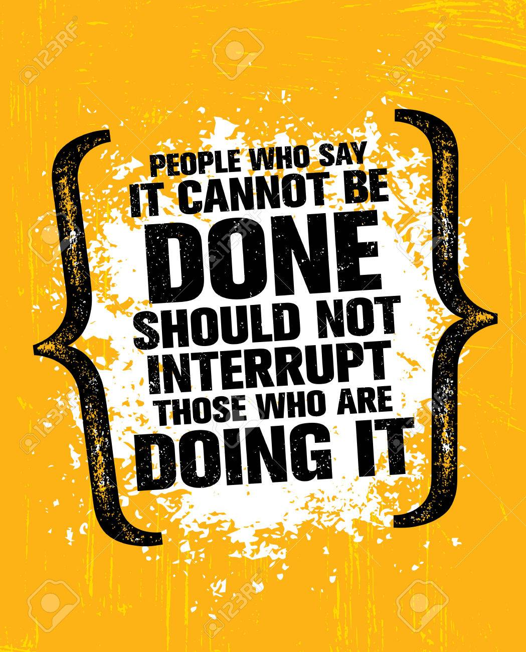 People Who Say It Cannot Be Done Should Not Interrupt Those Who Are Doing It. Inspiring Creative Motivation Quote - 74433585