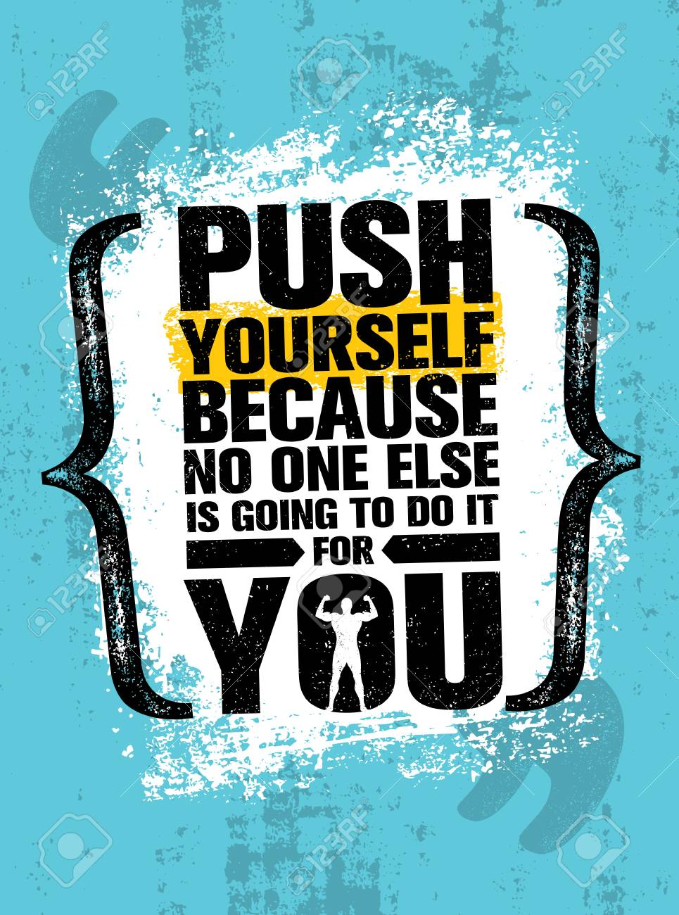 Push Yourself Because No One Else Is Going To Do It For You Creative