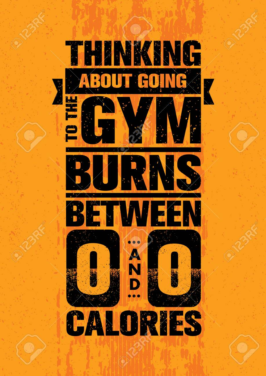Thinking About Going To The Gym Burns Between Zero And Zero Calories. Inspiring Workout Motivation Quote. - 74451077